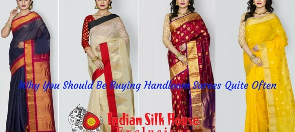 Why You Should Be Buying Handloom Sarees Quite Often